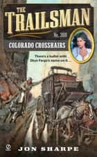 The Trailsman #368 - Colorado Crosshairs ebook by Jon Sharpe