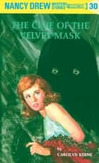 Nancy Drew 30: The Clue of the Velvet Mask ebook by Carolyn Keene