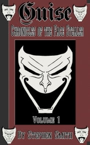 Guise: Chronicles of the Face Stealer, Volume 1 ekitaplar by Stephen Smith
