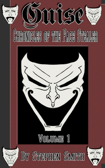 Guise: Chronicles of the Face Stealer, Volume 1 ebook by Stephen Smith