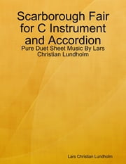 Scarborough Fair for C Instrument and Accordion - Pure Duet Sheet Music By Lars Christian Lundholm ebook by Lars Christian Lundholm