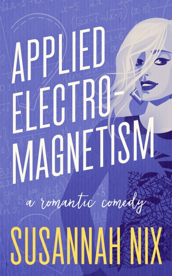 Applied Electromagnetism - A Romantic Comedy ebook by Susannah Nix