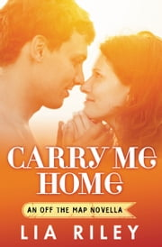 Carry Me Home ebook by Lia Riley