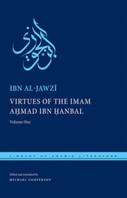 Virtues of the Imam Ahmad ibn Hanbal - Volume One ebook by Michael Cooperson,Ibn al-Jawzi