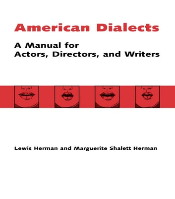 American Dialects - A Manual for Actors, Directors, and Writers ebook by Lewis Herman,Marguerite Shalett Herman