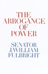 The Arrogance of Power ebook by J. William Fulbright