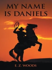MY NAME IS DANIELS ebook by E. Z. WOODS