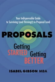 Proposals - Getting Started Getting Better - Your Indispensable Guide to Surviving (and Thriving!) in Proposal Land ebook by Isabel Gibson
