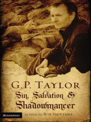 G. P. Taylor: Sin, Salvation and Shadowmancer ebook by Graham P. Taylor,Bob Smietana
