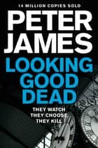 Looking Good Dead: A Roy Grace Novel 2 ebook by Peter James