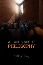 Arguing About Philosophy ebook by Brian King