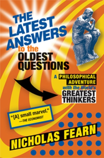 The latest answers to the oldest questions ebook by nicholas fearn the latest answers to the oldest questions a philosophical adventure with the worlds greatest thinkers fandeluxe Image collections