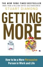 Getting More - How You Can Negotiate to Succeed in Work & Life ebook by Stuart Diamond