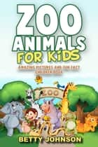 Zoo Animals for Kids: Amazing Pictures and Fun Fact Children Book (Children's Book Age 4-8) (Discover Animals Series) ebook by Betty Johnson