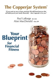 The Copperjar System: Your Blueprint for Financial Fitness ebook by Paul Labarge,Alan MacDonald