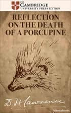 Reflection on the Death of a Porcupine - And Other Essays ebook by D. H. Lawrence