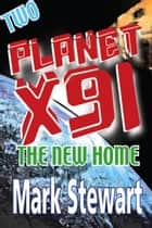 Planet X91 The New Home ebook by Mark Stewart