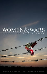 Women and Wars - Contested Histories, Uncertain Futures ebook by Carol  Cohn