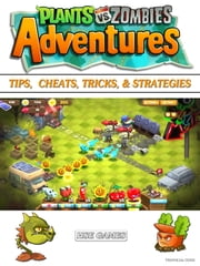Plants vs Zombies Adventures Tips, Cheats, Tricks, & Strategies ebook by HSE Games