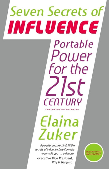 The 7 Secrets of Influence - Portable Power for the 21st Century ebook by Elaina Zucker