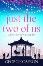 Just the Two of Us - An emotional page turner about never giving up on love eBook by Georgie Capron