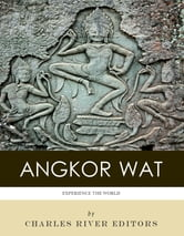 Experience Angkor Wat (Illustrated) ebook by Charles River Editors