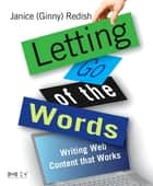 Letting Go of the Words - Writing Web Content that Works ebook by Janice (Ginny) Redish