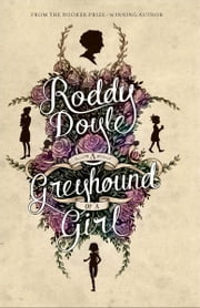 A Greyhound of a Girl ebook by Roddy Doyle