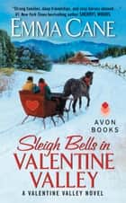 Sleigh Bells in Valentine Valley - A Valentine Valley Novel ebook by Emma Cane