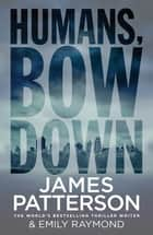 Humans, Bow Down eBook by James Patterson