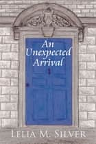 An Unexpected Arrival ebook by