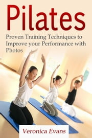 Pilates: Proven Training Techniques to Improve your Performance with Photos ebook by Veronica Evans