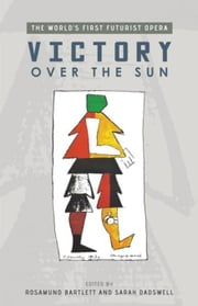 Victory Over the Sun: The World's First Futurist Opera ebook by Bartlett, Rosamund