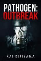 Pathogen: Outbreak ebook by Kai Kiriyama