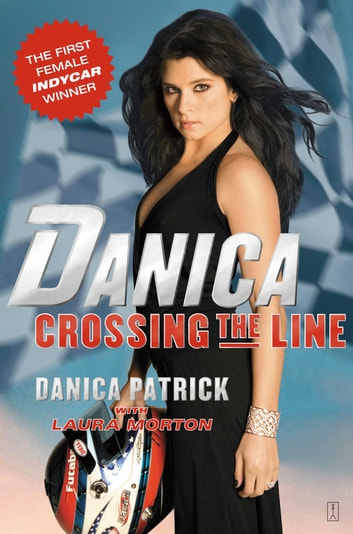Danica: Crossing the Line ebook by Danica Patrick