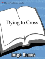 Dying to Cross - The Worst Immigrant Tragedy in American History ebook by Jorge Ramos