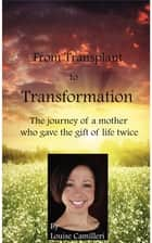 From Transplant to Transformation ebook by Louise Camilleri