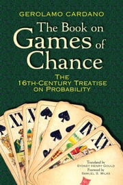 The Book on Games of Chance - The 16th-Century Treatise on Probability ebook by Gerolamo Cardano,Sydney Henry Gould,Samuel S. Wilks