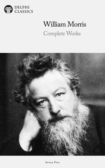Complete Works of William Morris (Delphi Classics) ebook by William Morris,Delphi Classics