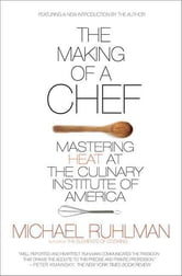 The Making of a Chef - Mastering Heat at the Culinary Institute of America ebook by Michael Ruhlman