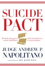 Suicide Pact, The Radical Expansion of Presidential Powers and the Lethal Threat to American Liberty