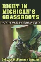 Right in Michigan's Grassroots - From the KKK to the Michigan Militia ebook by JoEllen M Vinyard