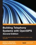 Building Telephony Systems with OpenSIPS - Second Edition ebook by Flavio E. Goncalves,Bogdan-Andrei Iancu