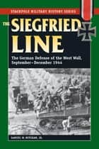 The Siegfried Line ebook by Samuel W. Mitcham Jr.