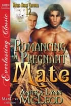 Romancing a Pregnant Mate ebook by Anitra Lynn McLeod