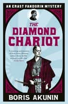 The Diamond Chariot - Erast Fandorin 10 ebook by Boris Akunin
