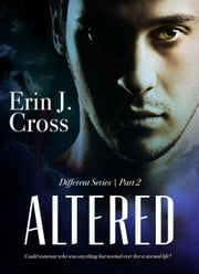 Altered - Different, #2 ebook by Erin J. Cross
