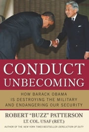 Conduct Unbecoming - How Barack Obama is Destroying The Military and Endangering Our Security ebook by Robert Patterson