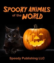 Spooky Animals Of The World ebook by Speedy Publishing