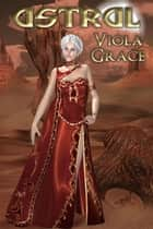 Astral ebook by Viola Grace